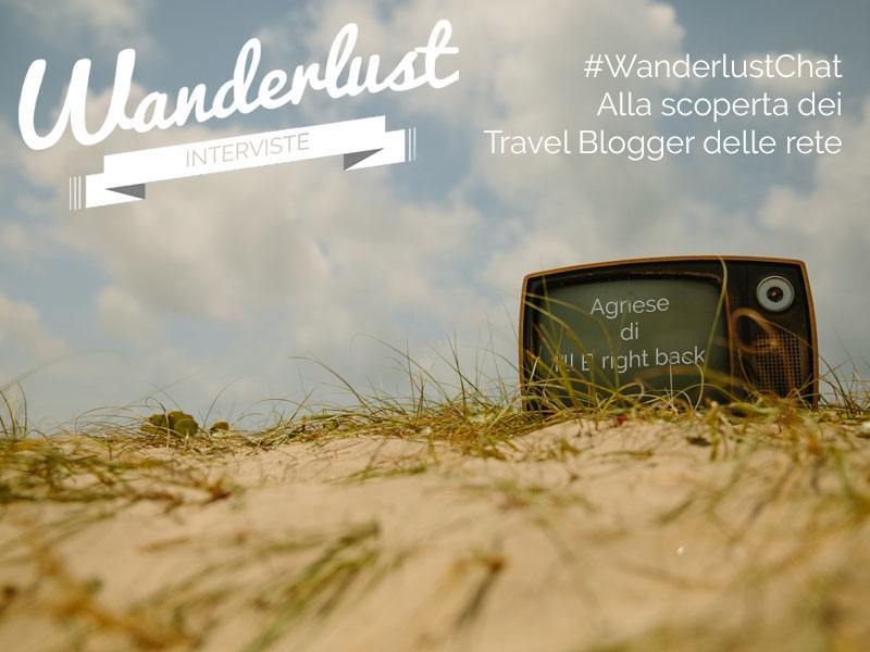 #WanderlustChat interviste ai travelblogger: Agnese di  I'll B right back