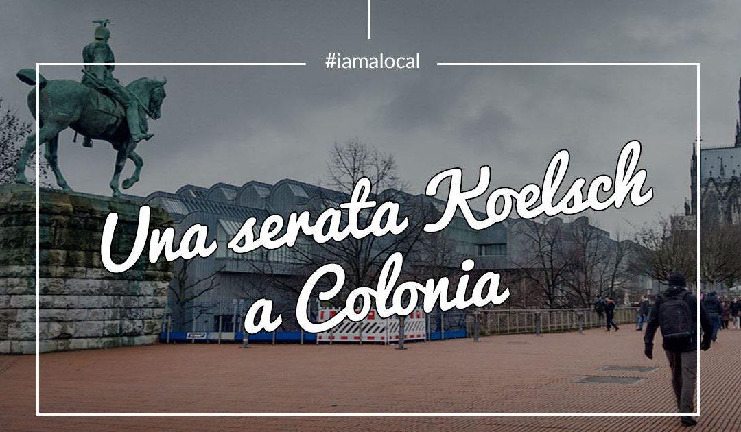 #iamalocal Colonia – Cosa fare a Colonia (Perchè c'è qualcosa da fare?)