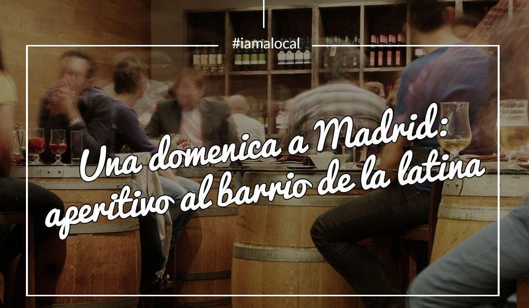 #iamalocal Madrid – La domenica aperitivo al Barrio de La Latina