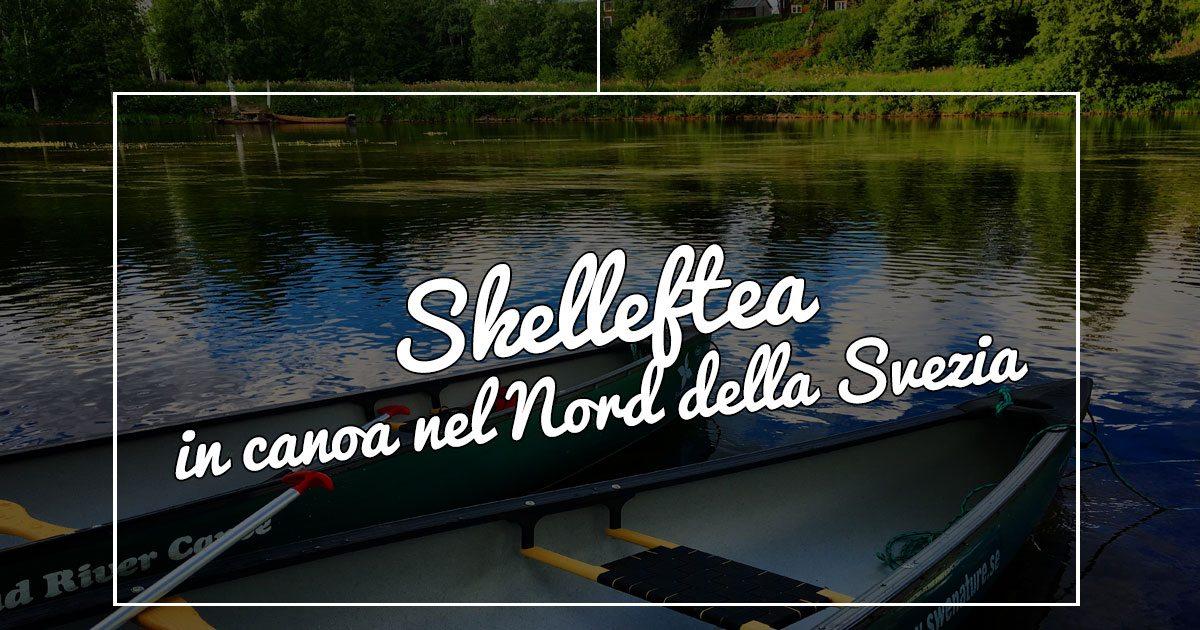 Lapponia in estate: canoeing a Skellefteå