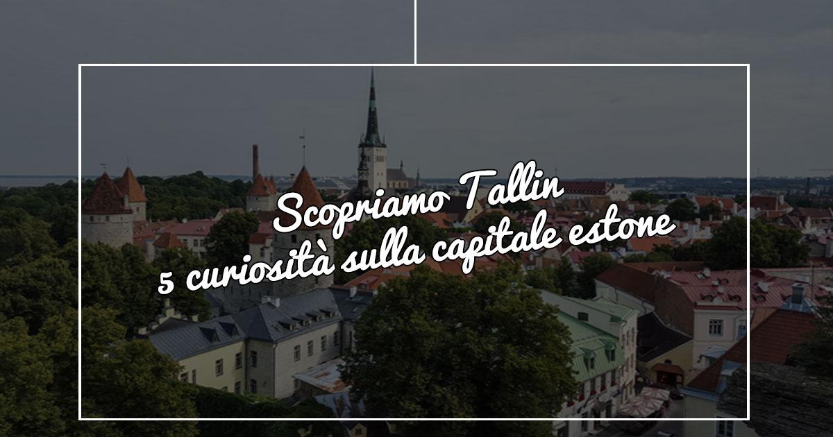 Tallinn : vi svelo alcune curiosità sulla capitale estone