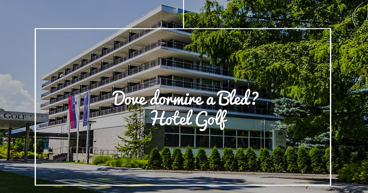 Dove dormire a Bled? Hotel Golf – Sava Hotels Bled