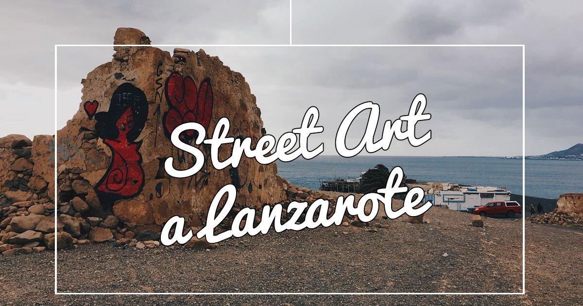 Street art a Lanzarote: chi cerca… trova!