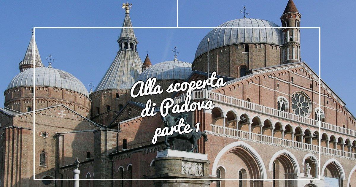 Alla scoperta di Padova – parte 1